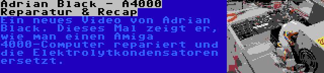 Adrian Black - A4000 Reparatur & Recap | Ein neues Video von Adrian Black. Dieses Mal zeigt er, wie man einen Amiga 4000-Computer repariert und die Elektrolytkondensatoren ersetzt.