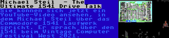 Michael Steil  - The Ultimate 1541 Drive Talk   Sie können sich jetzt ein YouTube-Video ansehen, in dem Michael Steil über das Commodore 1541 Laufwerk spricht. Er sprach über den 1541 beim Vintage Computer Festival West 2021.