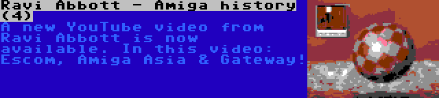Ravi Abbott - Amiga history (4) | A new YouTube video from Ravi Abbott is now available. In this video: Escom, Amiga Asia & Gateway!