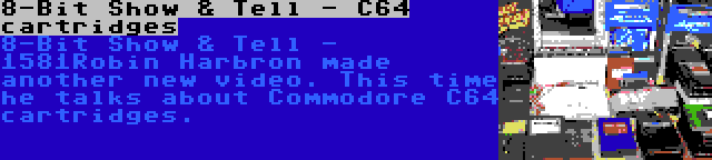 8-Bit Show & Tell - C64 cartridges | 8-Bit Show & Tell - 1581Robin Harbron made another new video. This time he talks about Commodore C64 cartridges.