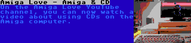 Amiga Love - Amiga & CD | On the Amiga Love YouTube channel, you can now watch a video about using CDs on the Amiga computer.