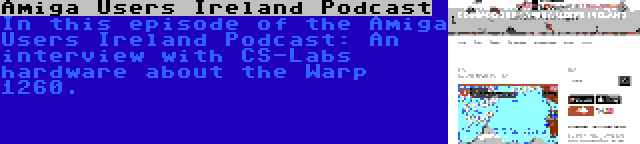 Amiga Users Ireland Podcast | In this episode of the Amiga Users Ireland Podcast: An interview with CS-Labs hardware about the Warp 1260.