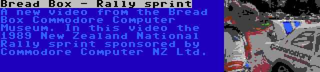 Bread Box - Rally sprint | A new video from the Bread Box Commodore Computer Museum. In this video the 1989 New Zealand National Rally sprint sponsored by Commodore Computer NZ Ltd.