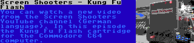 Screen Shooters - Kung Fu Flash   You can watch a new video from the Screen Shooters YouTube channel (German language). In this episode the Kung Fu Flash cartridge for the Commodore C64 computer.