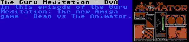 The Guru Meditation - BvA | In this episode of the Guru Meditation: The new Amiga game - Bean vs The Animator.