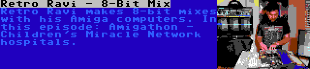 Retro Ravi - 8-Bit Mix   Retro Ravi makes 8-bit mixes with his Amiga computers. In this episode: Amigathon - Children's Miracle Network hospitals.