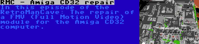RMC - Amiga CD32 repair | In this episode of the RetroManCave: The repair of a FMV (Full Motion Video) module for the Amiga CD32 computer.