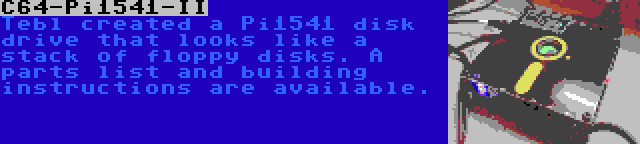 C64-Pi1541-II   Tebl created a Pi1541 disk drive that looks like a stack of floppy disks. A parts list and building instructions are available.