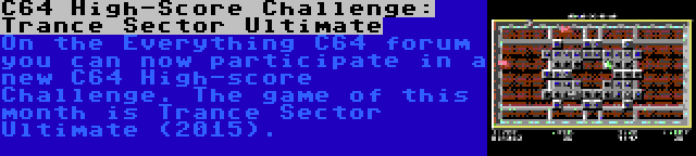 C64 High-Score Challenge: Trance Sector Ultimate   On the Everything C64 forum you can now participate in a new C64 High-score Challenge. The game of this month is Trance Sector Ultimate (2015).