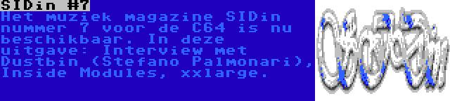 SIDin #7 | Het muziek magazine SIDin nummer 7 voor de C64 is nu beschikbaar. In deze uitgave: Interview met Dustbin (Stefano Palmonari), Inside Modules, xxlarge.