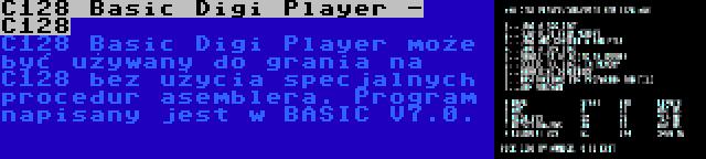 C128 Basic Digi Player - C128 | C128 Basic Digi Player może być używany do grania na C128 bez użycia specjalnych procedur asemblera. Program napisany jest w BASIC V7.0.