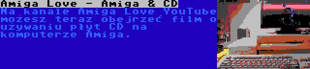 Amiga Love - Amiga & CD | Na kanale Amiga Love YouTube możesz teraz obejrzeć film o używaniu płyt CD na komputerze Amiga.