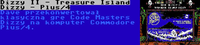 Dizzy II - Treasure Island Dizzy - Plus/4 | Dave przekonwertował klasyczną grę Code Masters Dizzy na komputer Commodore Plus/4.
