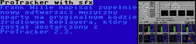 ProTracker with sfx | Frank Wille napisał zupełnie nowy odtwarzacz muzyczny oparty na oryginalnym kodzie źródłowym Replayera, który został dostarczony z ProTracker 2.3.