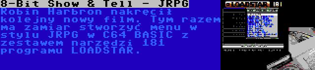 8-Bit Show & Tell - JRPG | Robin Harbron nakręcił kolejny nowy film. Tym razem ma zamiar stworzyć menu w stylu JRPG w C64 BASIC z zestawem narzędzi 181 programu LOADSTAR.