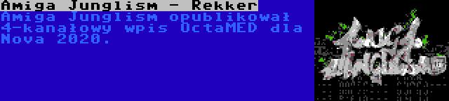 Amiga Junglism - Rekker | Amiga Junglism opublikował 4-kanałowy wpis OctaMED dla Nova 2020.