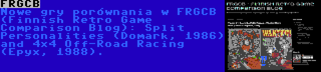 FRGCB | Nowe gry porównania w FRGCB (Finnish Retro Game Comparison Blog): Split Personalities (Domark, 1986) and 4x4 Off-Road Racing (Epyx, 1988).
