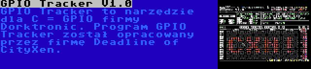 GPIO Tracker V1.0 | GPIO Tracker to narzędzie dla C = GPIO firmy Dorktronic. Program GPIO Tracker został opracowany przez firmę Deadline of CityXen.