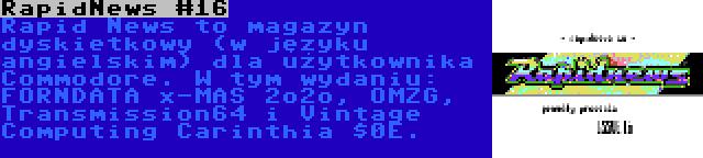 RapidNews #16 | Rapid News to magazyn dyskietkowy (w języku angielskim) dla użytkownika Commodore. W tym wydaniu: FORNDATA x-MAS 2o2o, OMZG, Transmission64 i Vintage Computing Carinthia $0E.